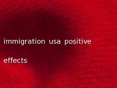 immigration its positive effect on america It has turned into a hot political issue this year, but what effect does illegal immigration have on the us economy and is its impact negative or positive.